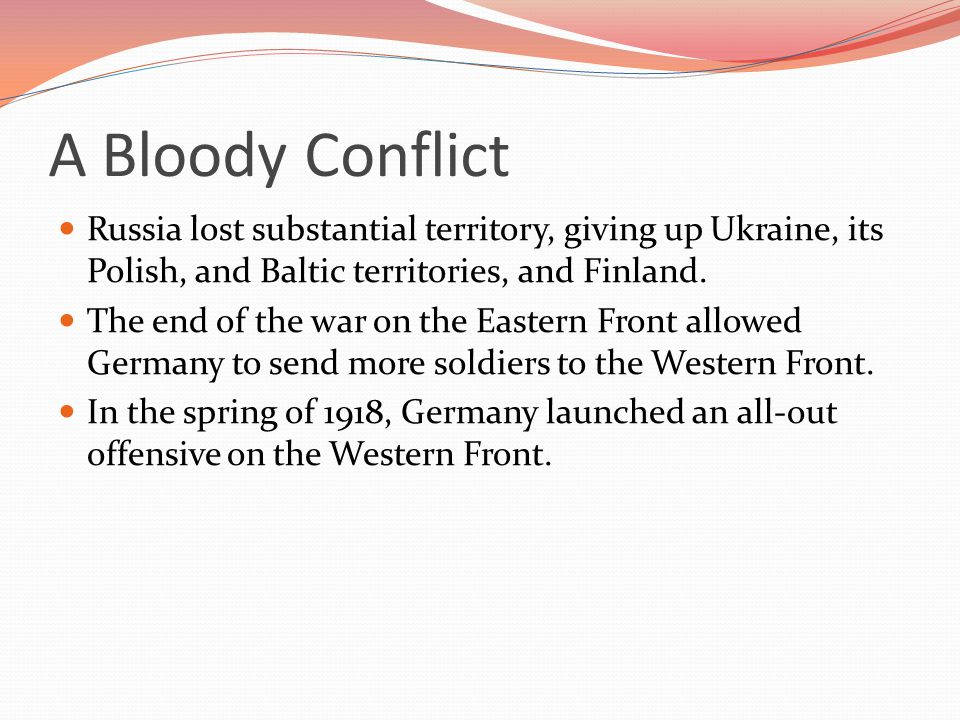 A Bloody Conflict Russia lost substantial territory, giving up Ukraine, its Polish, and Baltic territories, and Finland.