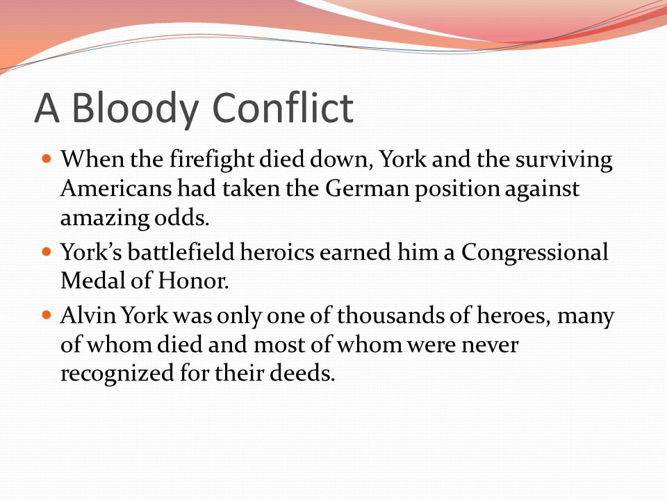 A Bloody Conflict When the firefight died down, York and the surviving Americans had taken the German position against amazing odds.