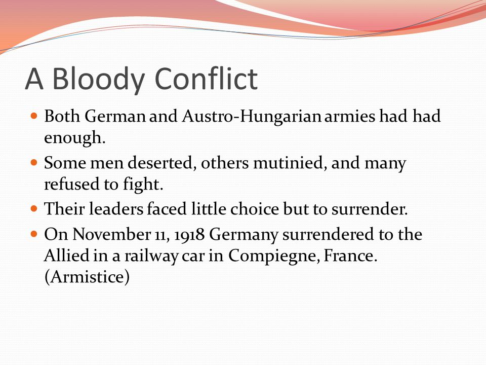 A Bloody Conflict Both German and Austro-Hungarian armies had had enough. Some men deserted, others mutinied, and many refused to fight.