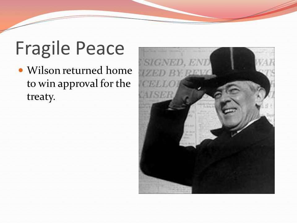Fragile Peace Wilson returned home to win approval for the treaty.