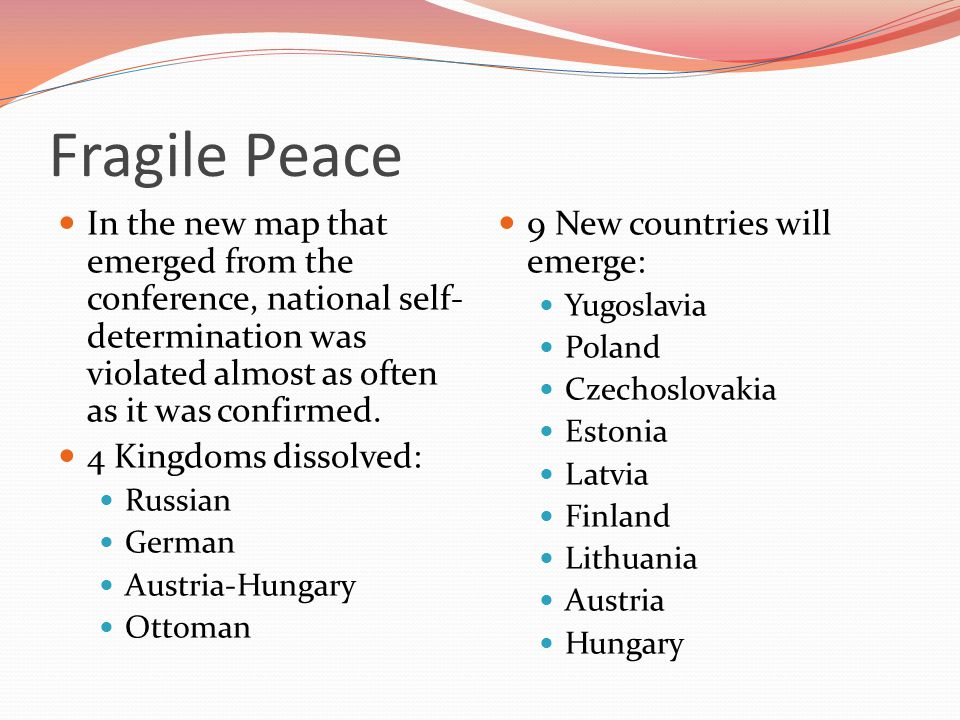 Fragile Peace In the new map that emerged from the conference, national self-determination was violated almost as often as it was confirmed.