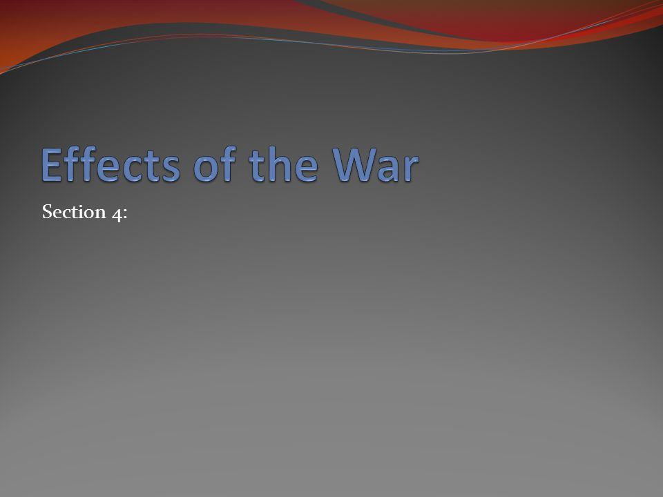 Effects of the War Section 4: