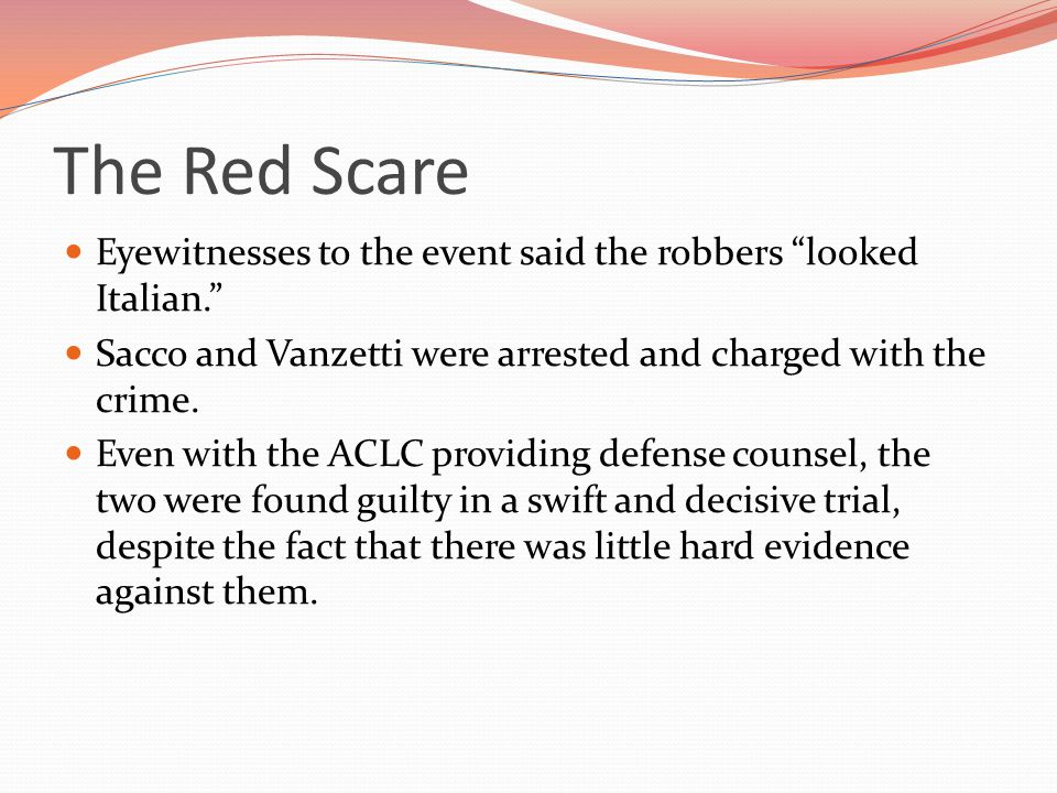 The Red Scare Eyewitnesses to the event said the robbers looked Italian. Sacco and Vanzetti were arrested and charged with the crime.