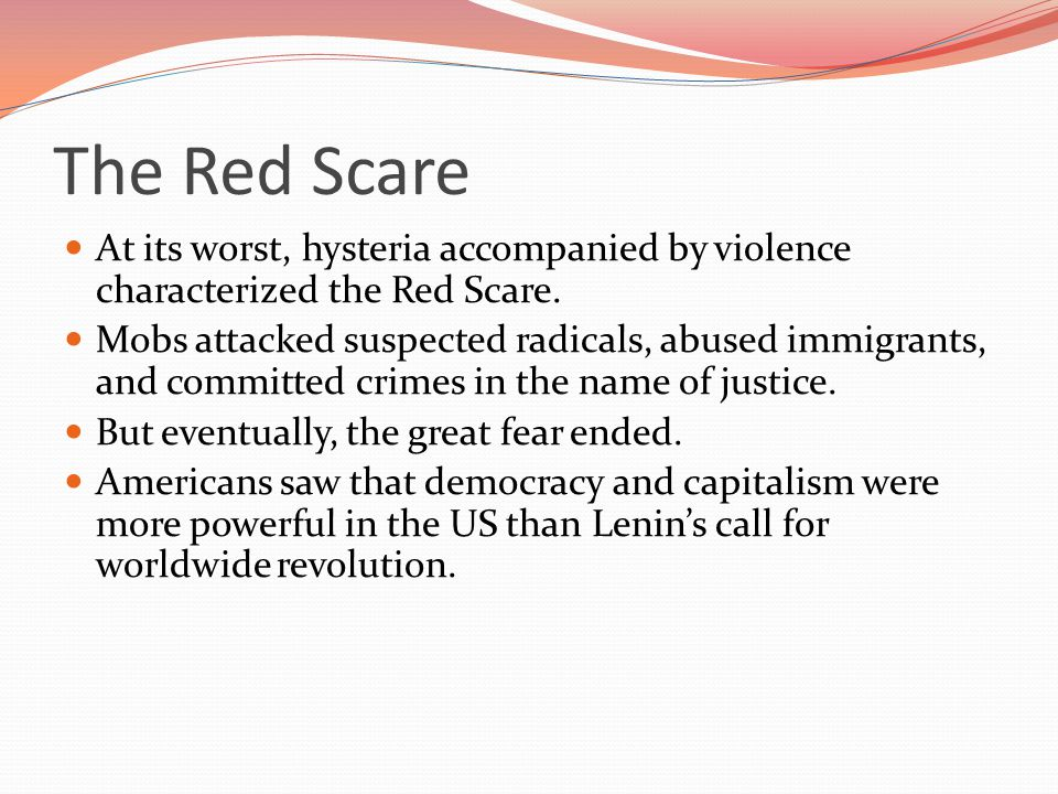 The Red Scare At its worst, hysteria accompanied by violence characterized the Red Scare.