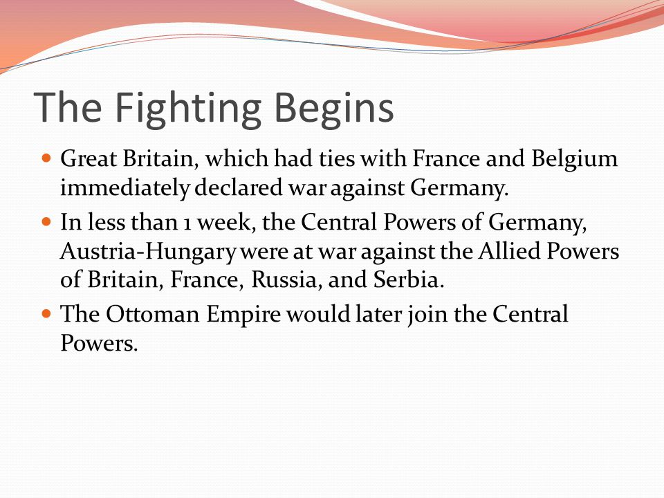 The Fighting Begins Great Britain, which had ties with France and Belgium immediately declared war against Germany.