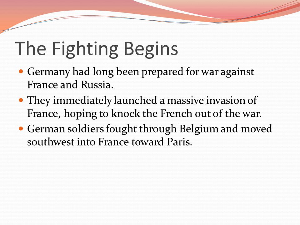 The Fighting Begins Germany had long been prepared for war against France and Russia.