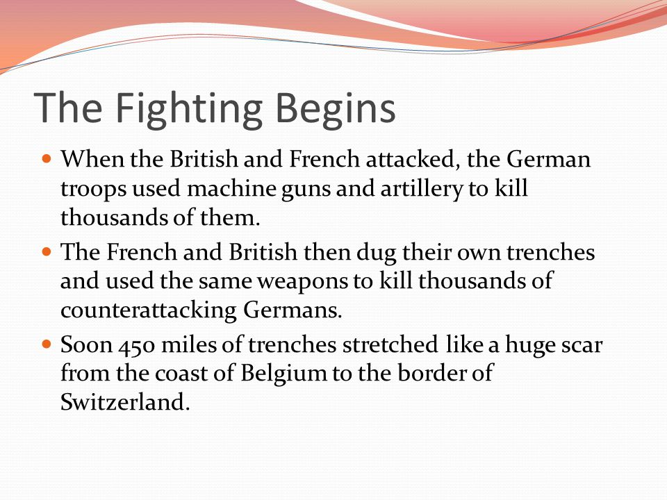 The Fighting Begins When the British and French attacked, the German troops used machine guns and artillery to kill thousands of them.