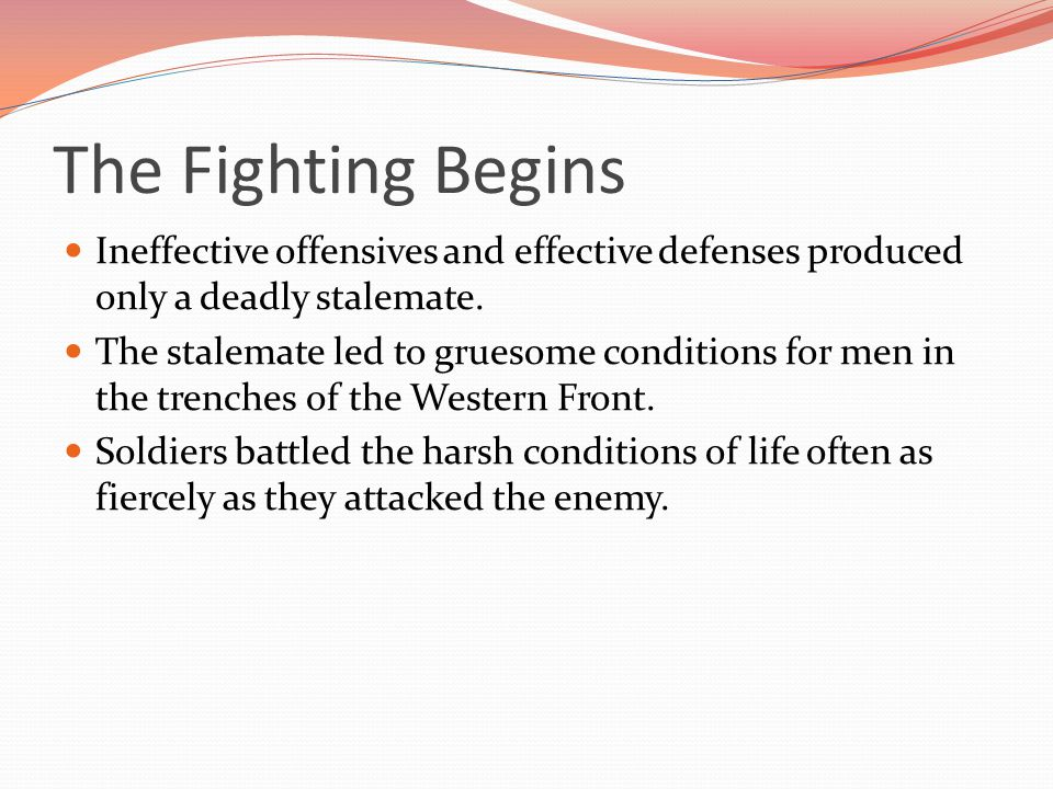The Fighting Begins Ineffective offensives and effective defenses produced only a deadly stalemate.
