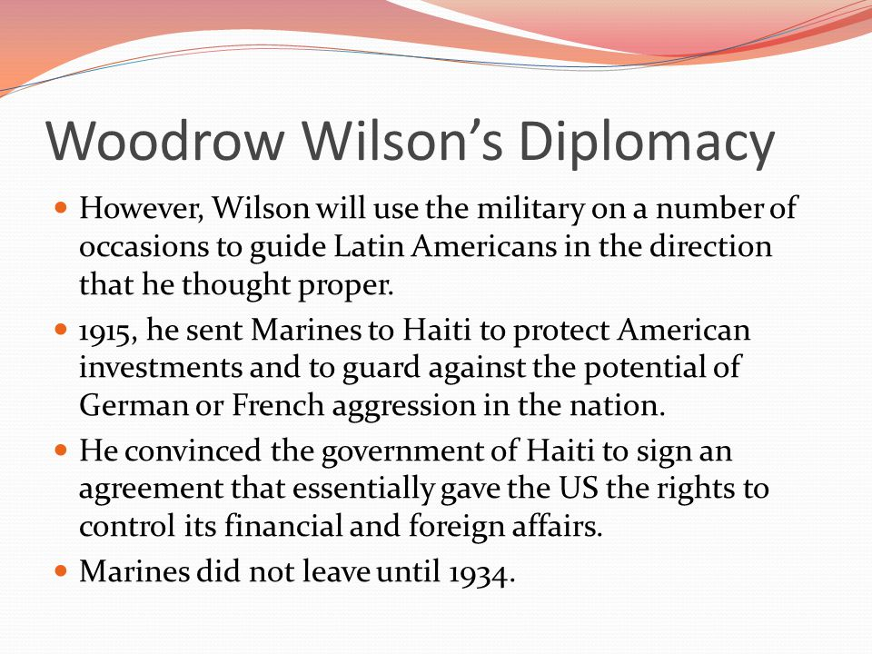 woodrow wilson and american diplomacy Thomas woodrow wilson (december 28, 1856 - february 3, 1924) was an american statesman and academic who served as the 28th president of the united states from 1913 to 1921.