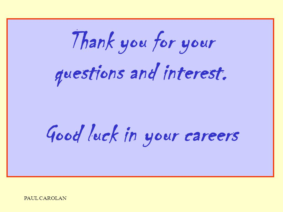 Thank you for your questions and interest. Good luck in your careers