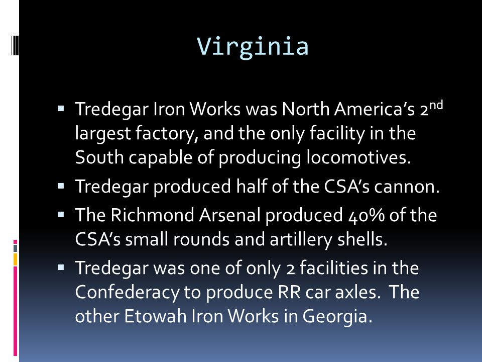 Virginia Tredegar Iron Works was North America's 2nd largest factory, and the only facility in the South capable of producing locomotives.