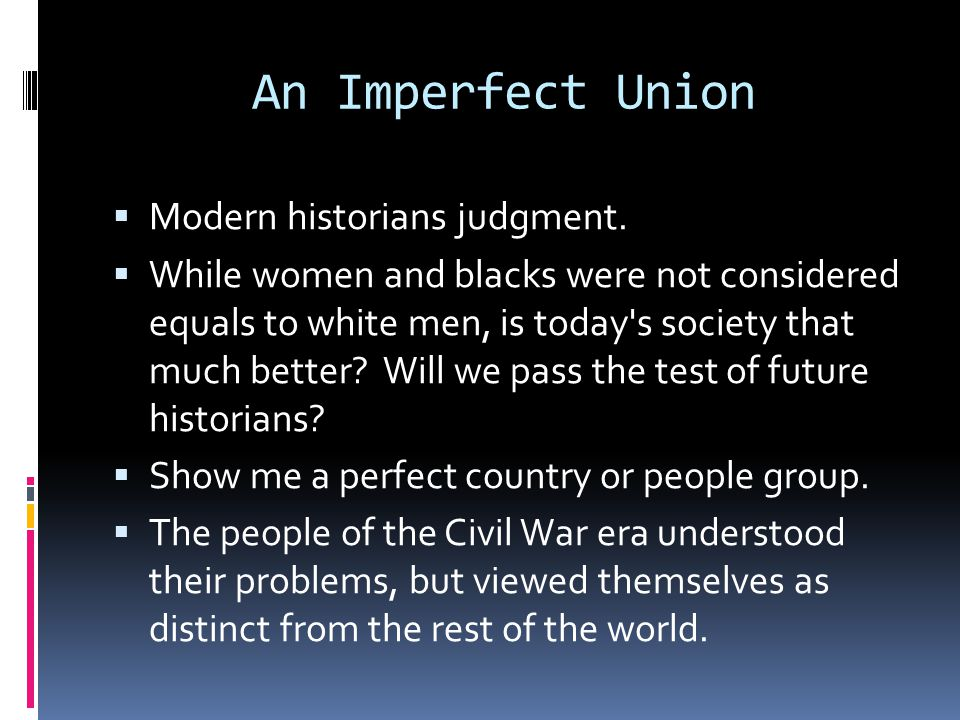 An Imperfect Union Modern historians judgment.