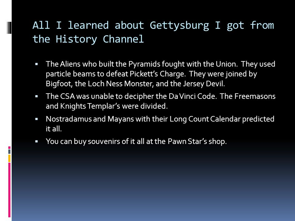 All I learned about Gettysburg I got from the History Channel