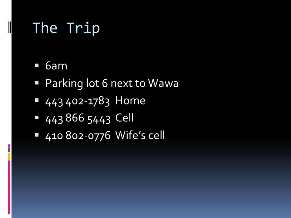 The Trip 6am Parking lot 6 next to Wawa 443 402-1783 Home