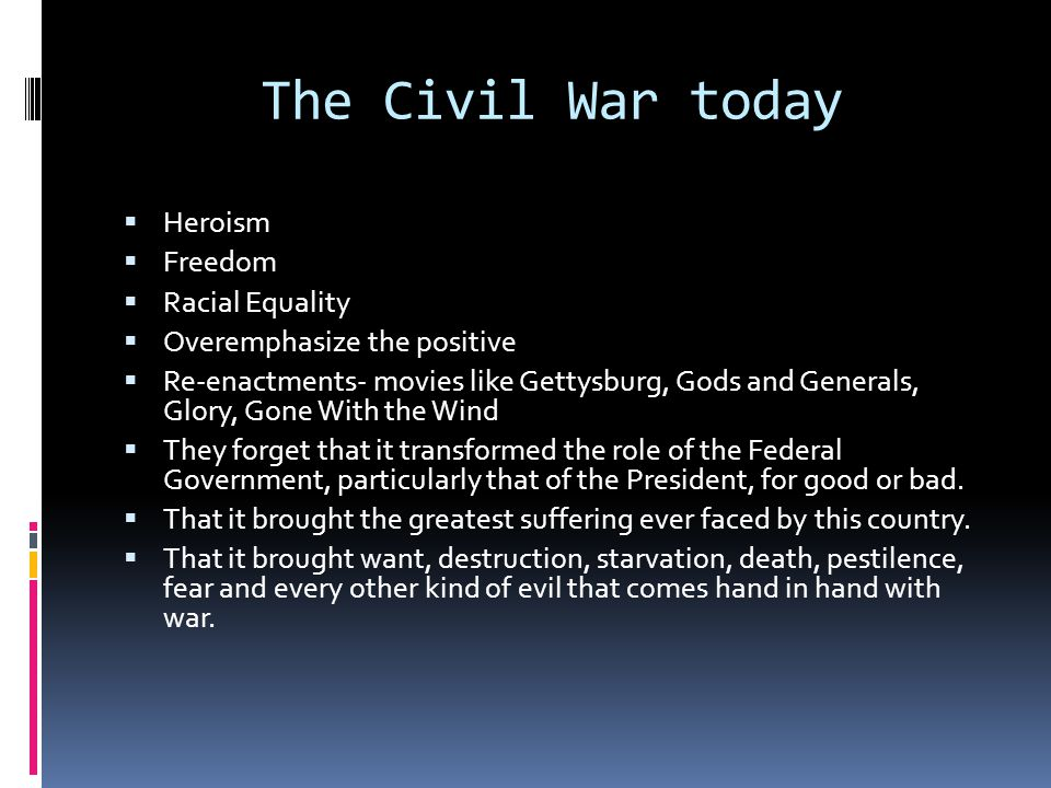 The Civil War today Heroism Freedom Racial Equality