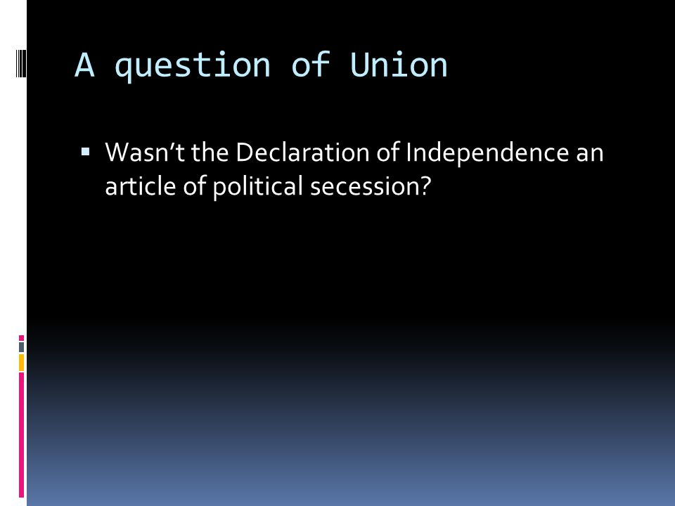A question of Union Wasn't the Declaration of Independence an article of political secession