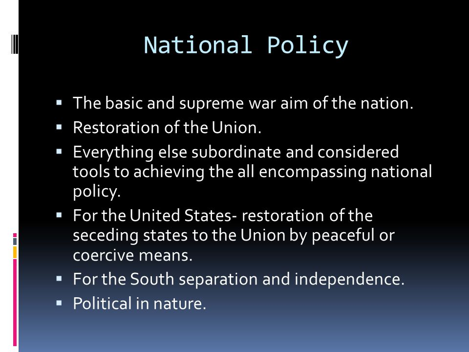 National Policy The basic and supreme war aim of the nation.