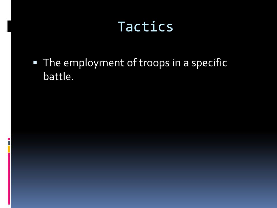 Tactics The employment of troops in a specific battle.