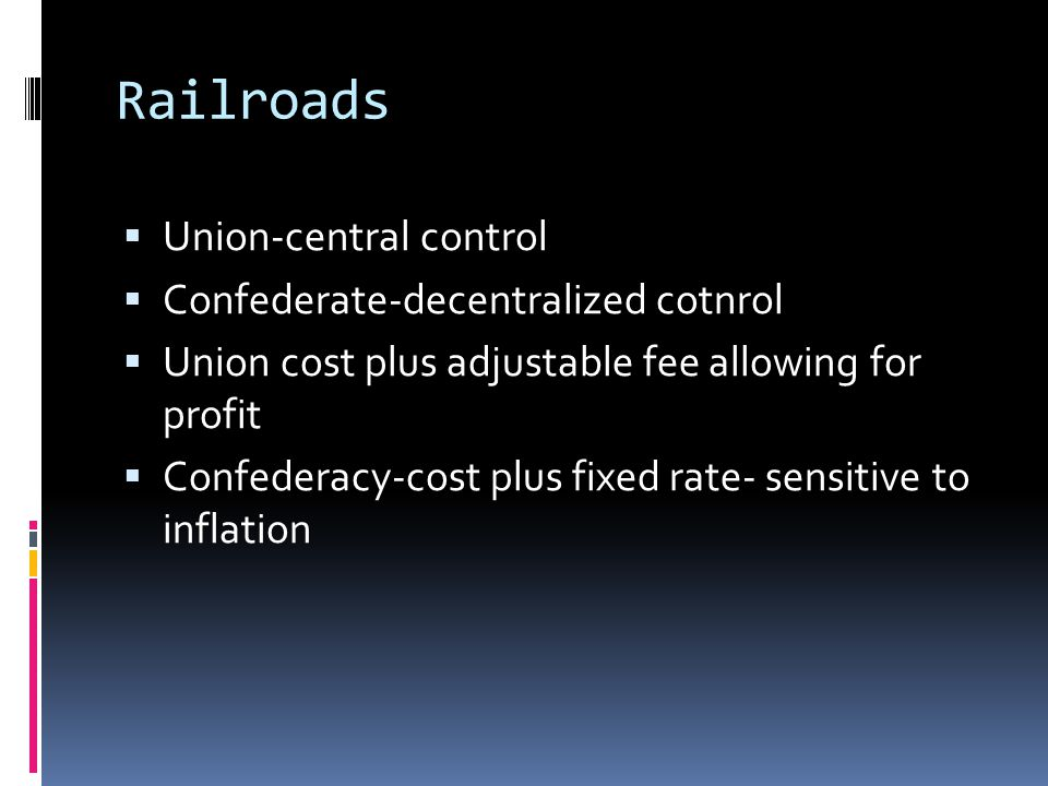 Railroads Union-central control Confederate-decentralized cotnrol