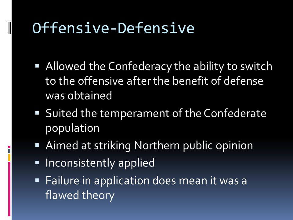 Offensive-Defensive Allowed the Confederacy the ability to switch to the offensive after the benefit of defense was obtained.