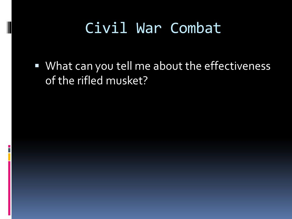 Civil War Combat What can you tell me about the effectiveness of the rifled musket