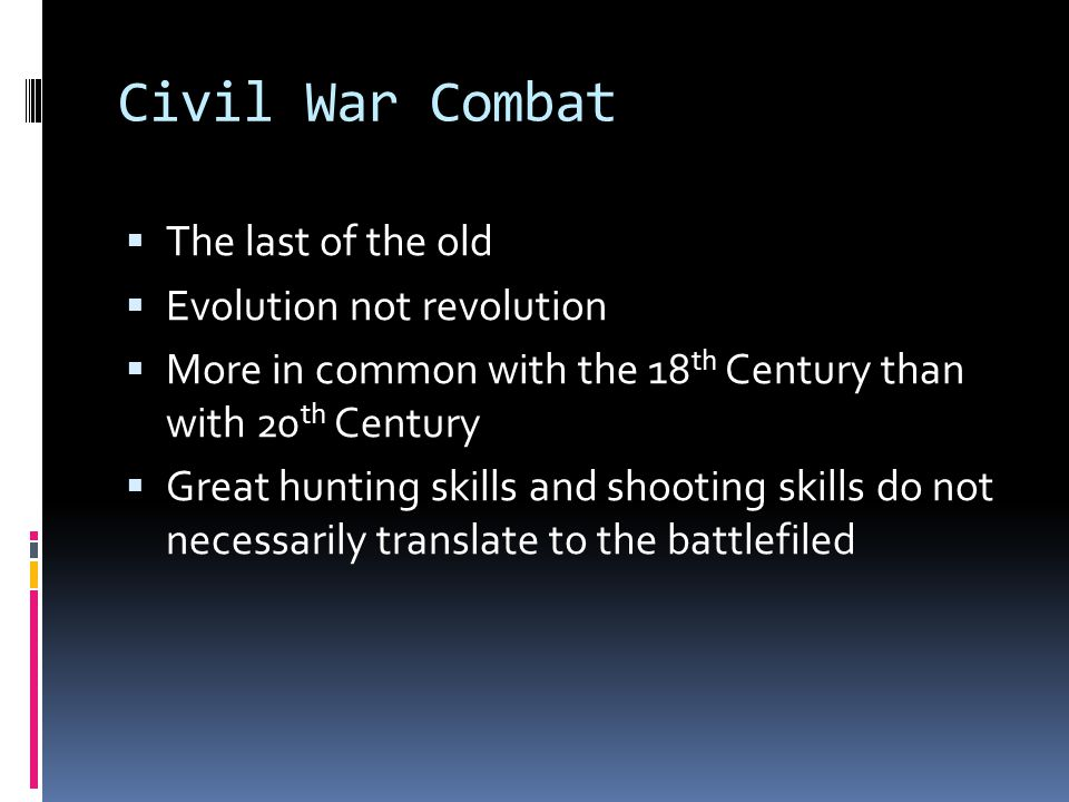 Civil War Combat The last of the old Evolution not revolution