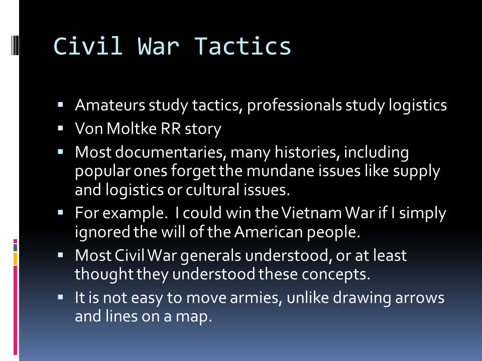 Civil War Tactics Amateurs study tactics, professionals study logistics. Von Moltke RR story.