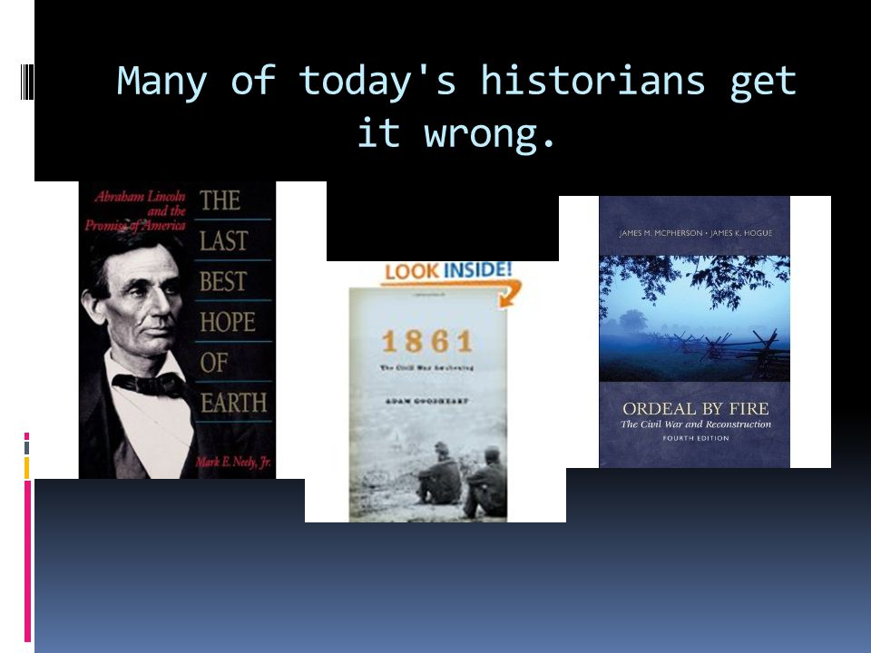 Many of today s historians get it wrong.