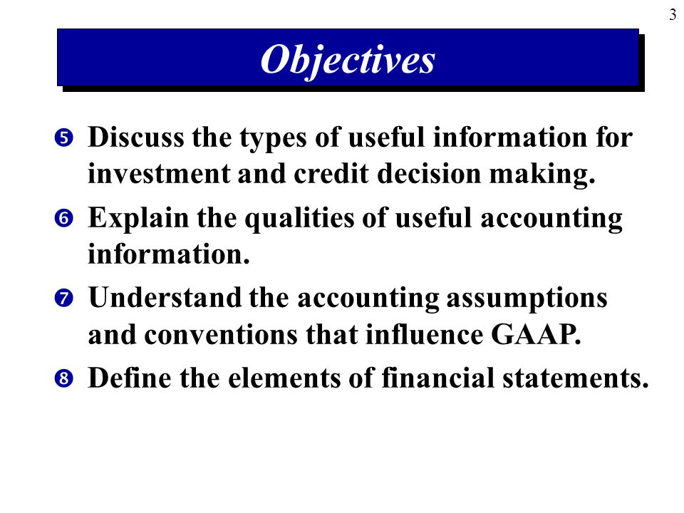 Objectives Discuss the types of useful information for investment and credit decision making.