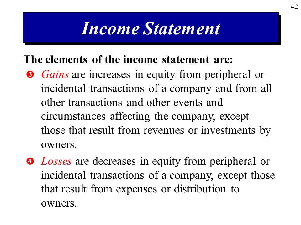 Income Statement The elements of the income statement are: