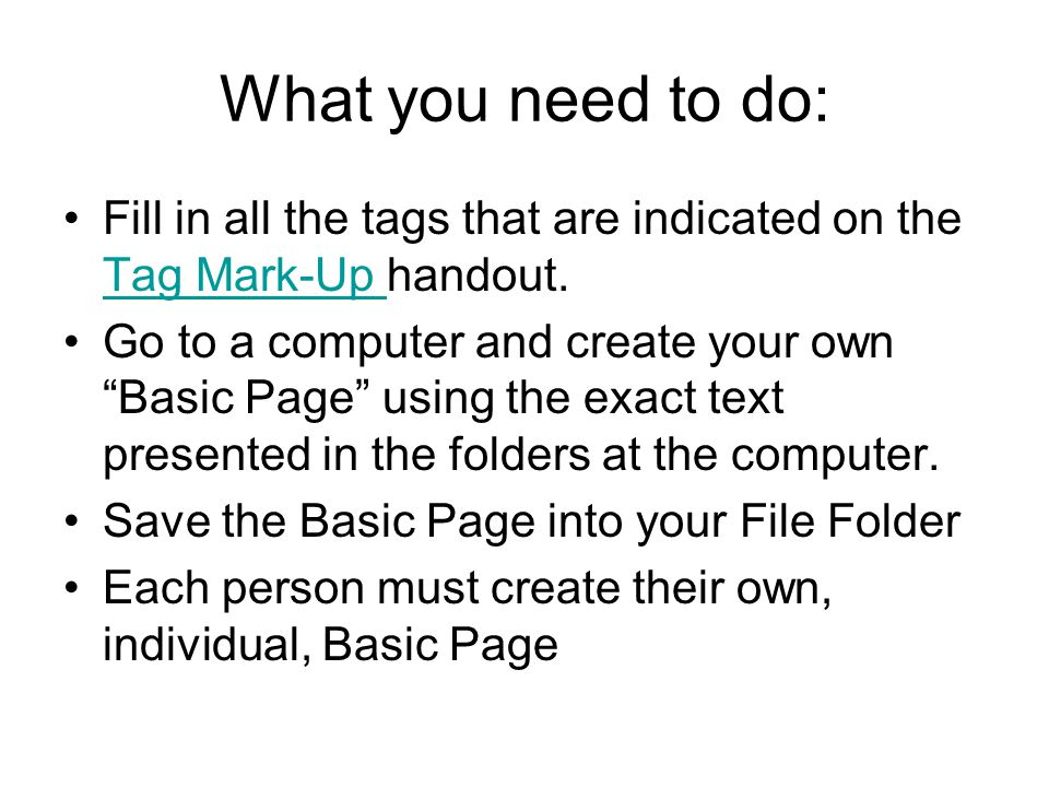 What you need to do: Fill in all the tags that are indicated on the Tag Mark-Up handout.