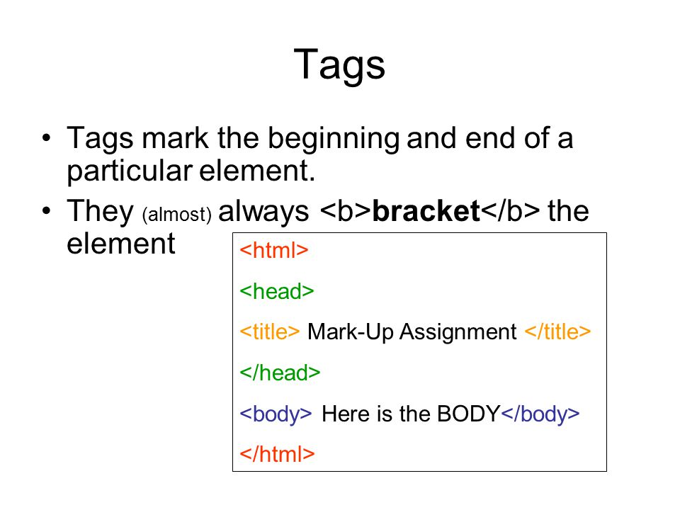 Tags Tags mark the beginning and end of a particular element.