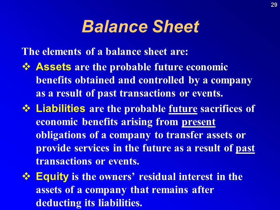Balance Sheet The elements of a balance sheet are: