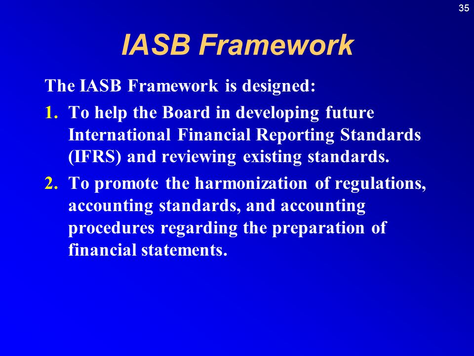 IASB Framework The IASB Framework is designed: