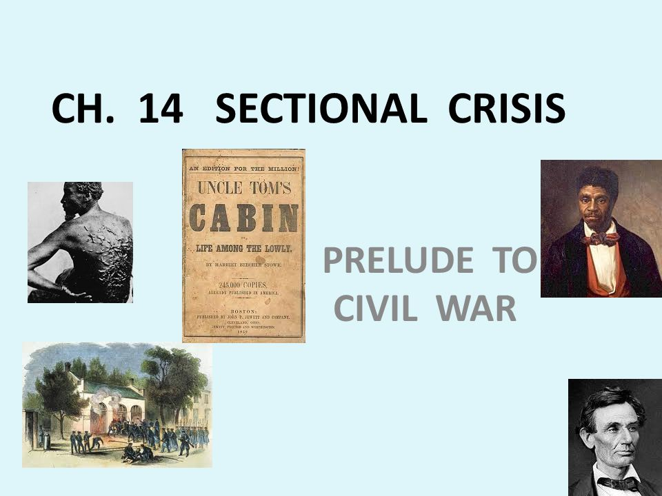 CH. 14 SECTIONAL CRISIS PRELUDE TO CIVIL WAR
