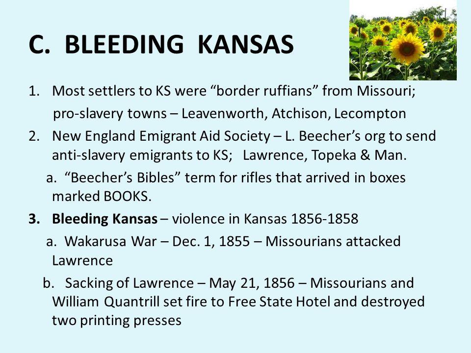 C. BLEEDING KANSAS Most settlers to KS were border ruffians from Missouri; pro-slavery towns – Leavenworth, Atchison, Lecompton.