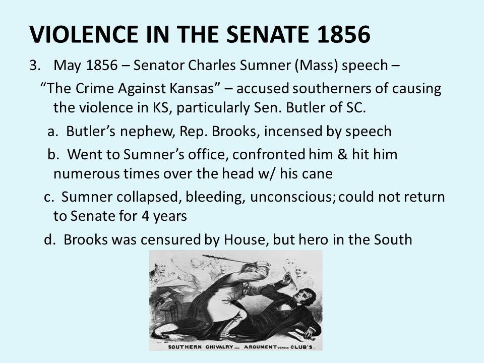 VIOLENCE IN THE SENATE 1856 May 1856 – Senator Charles Sumner (Mass) speech –