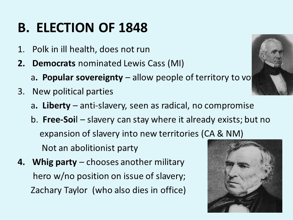 B. ELECTION OF 1848 Polk in ill health, does not run