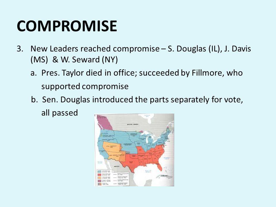 COMPROMISE New Leaders reached compromise – S. Douglas (IL), J. Davis (MS) & W. Seward (NY)