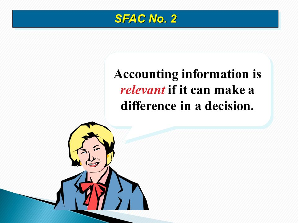 SFAC No. 2 Accounting information is relevant if it can make a difference in a decision.