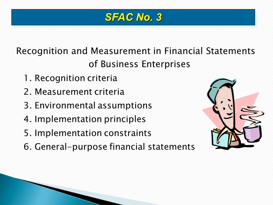 SFAC No. 3 Recognition and Measurement in Financial Statements of Business Enterprises. 1. Recognition criteria.