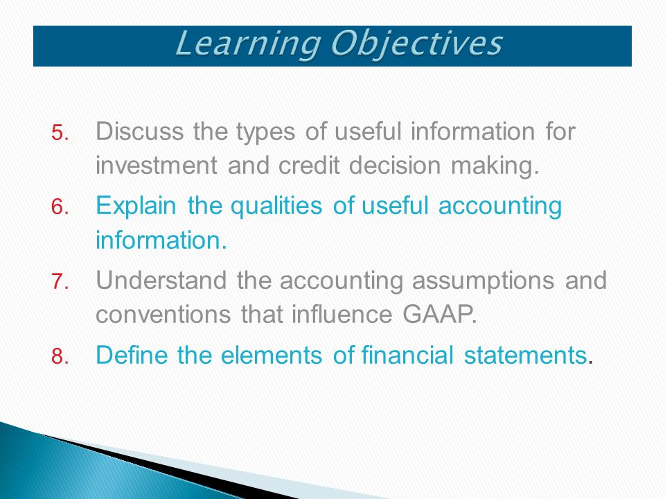 Learning Objectives Discuss the types of useful information for investment and credit decision making.