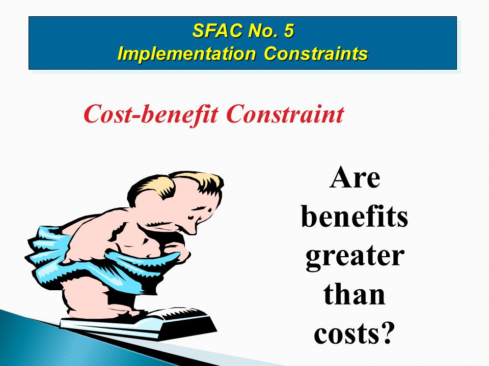 SFAC No. 5 Implementation Constraints Are benefits greater than costs