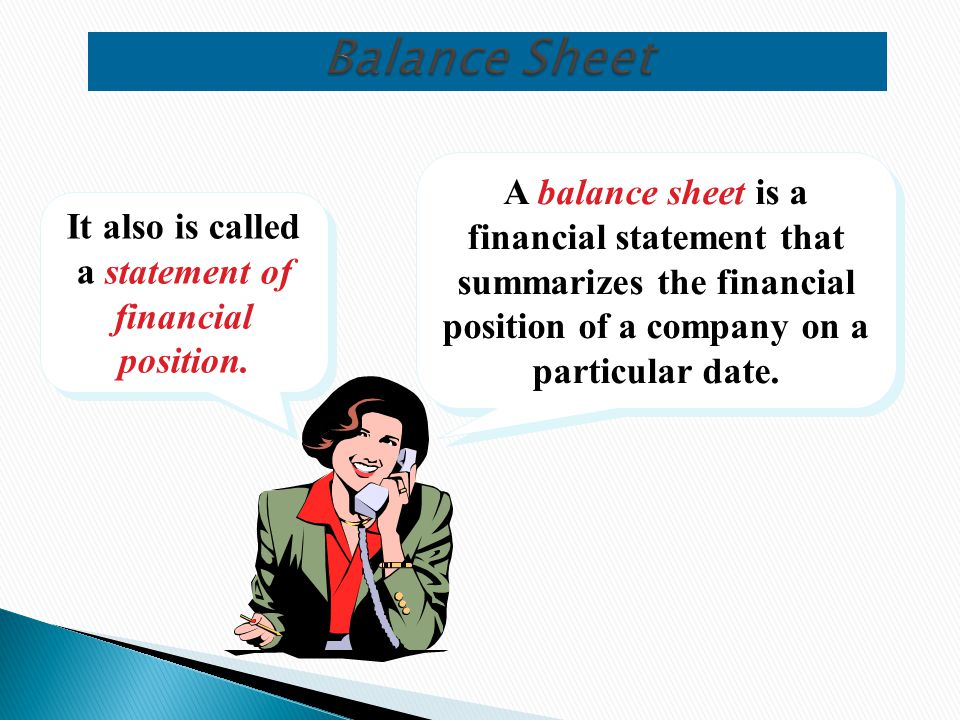 It also is called a statement of financial position.