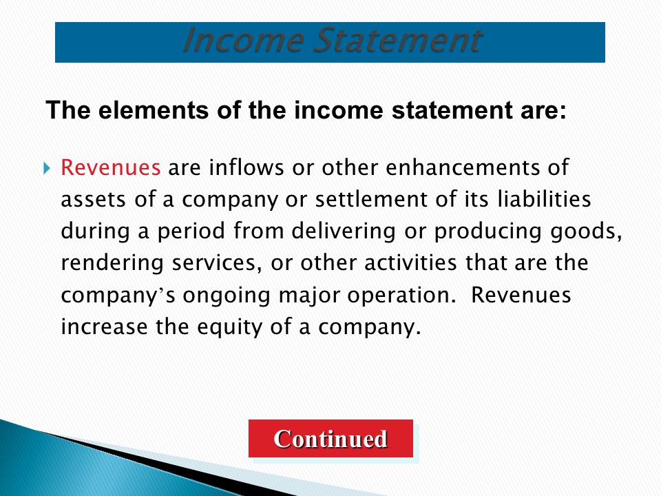 Income Statement The elements of the income statement are: Continued