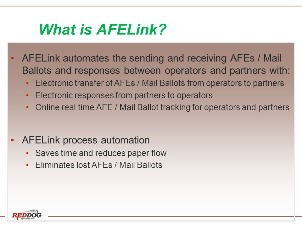 What is AFELink AFELink automates the sending and receiving AFEs / Mail Ballots and responses between operators and partners with: