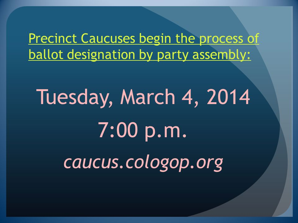 Tuesday, March 4, 2014 7:00 p.m. caucus.cologop.org