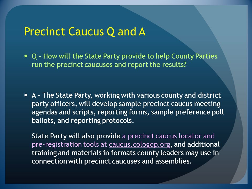 Precinct Caucus Q and A Q – How will the State Party provide to help County Parties run the precinct caucuses and report the results