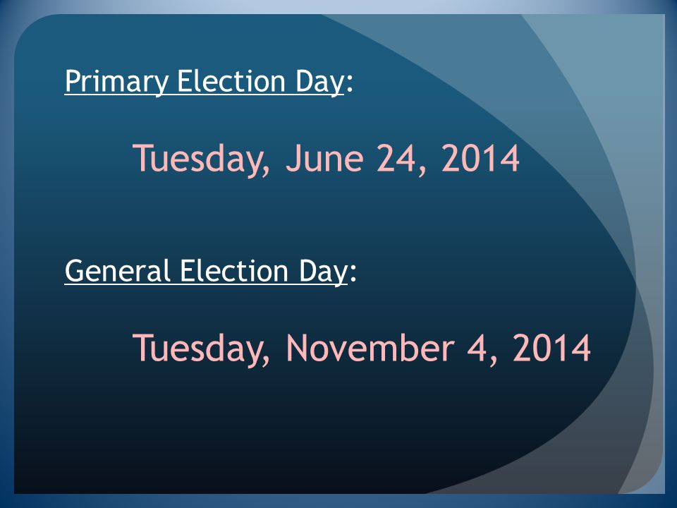 Primary Election Day:. Tuesday, June 24, 2014 General Election Day:
