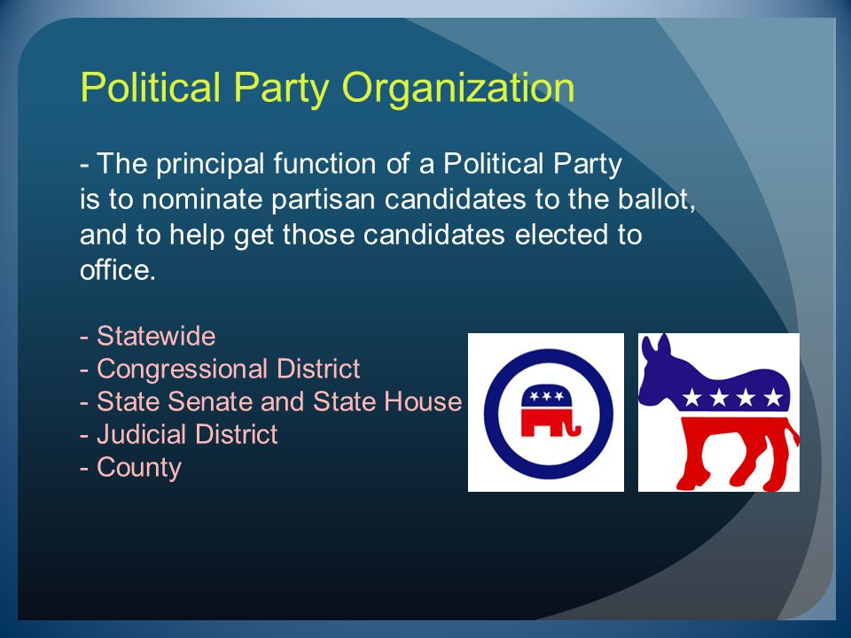 Political Party Organization - The principal function of a Political Party is to nominate partisan candidates to the ballot, and to help get those candidates elected to office.